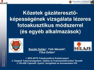 Bozóki Zoltán 1 , Tót h  Nikolett 2 , Filus  Zoltán 3 1: MTA-SZTE Fotoakusztikus Kutatócsoport