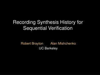 Recording Synthesis History for Sequential Verification