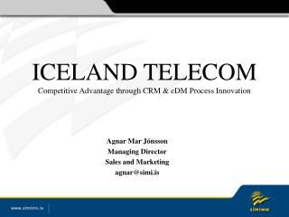 ICELAND TELECOM Competitive Advantage through CRM & eDM Process Innovation