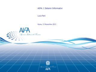 AIFA: I Sistemi Informativi Luca Pani Roma, 13 Novembre 2013