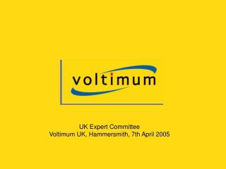 UK Expert Committee Voltimum UK, Hammersmith, 7th April 2005