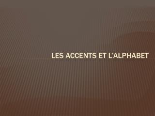 Les accents et  l'alphabet