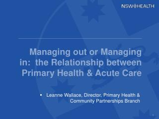 Managing out or Managing in:  the Relationship between Primary Health & Acute Care