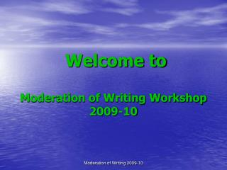 Welcome to Moderation of Writing Workshop 2009-10