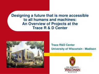 Trace R&D Center University of Wisconsin - Madison