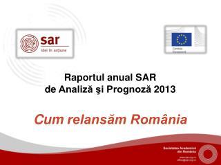 Raportul  anual SAR  de  Analiză şi Prognoză  2013 Cum  relansăm România