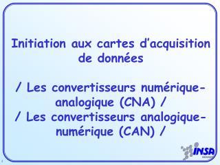 Initiation aux cartes d'acquisition de données / Les convertisseurs numérique-analogique (CNA) /
