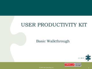 USER PRODUCTIVITY KIT               Basic Walkthrough