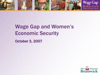 Wage Gap and Women's Economic Security October 3, 2007