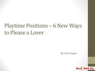 Playtime Positions – 6 New Ways to Please a Lover