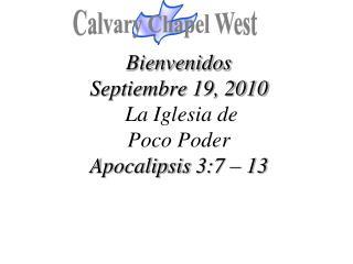 Bienvenidos Septiembre  19, 2010 La  Iglesia  de  Poco Poder Apocalipsis  3:7 – 13