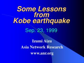 Some Lessons from  Kobe earthquake Sep. 23, 1999