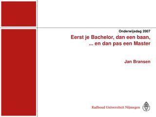 Eerst je Bachelor, dan een baan,  ... en dan pas een Master Jan Bransen