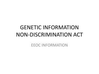 GENETIC INFORMATION  NON-DISCRIMINATION ACT