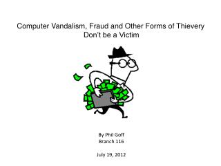 Computer Vandalism, Fraud and Other Forms of Thievery Don't be a Victim