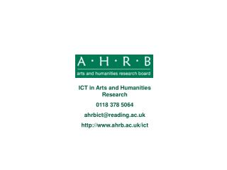 ICT in Arts and Humanities Research 0118 378 5064 ahrbict@reading.ac.uk ahrb.ac.uk/ict