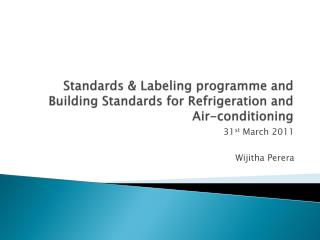 Standards  & Labeling  programme  and Building Standards for Refrigeration and Air-conditioning
