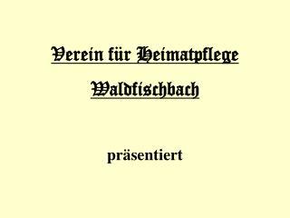 Verein f r Heimatpflege Waldfischbach  pr sentiert