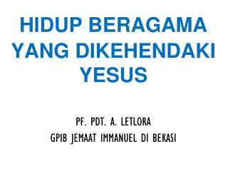 HIDUP BERAGAMA YANG DIKEHENDAKI YESUS PF. PDT. A. LETLORA GPIB JEMAAT IMMANUEL DI BEKASI