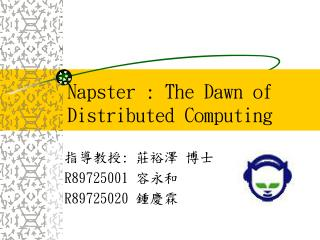 Napster : The Dawn of Distributed Computing