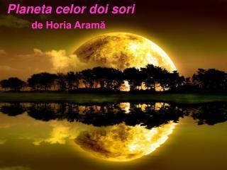 Planeta celor doi sori de Horia Aramă