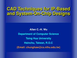 CAD Techniques for IP-Based and System-On-Chip Designs