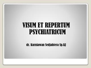 VISUM ET REPERTUM PSYCHIATRICUM dr.  Kurniawan Sedjahtera Sp.KJ
