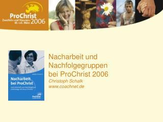 Nacharbeit und Nachfolgegruppen bei ProChrist 2006 Christoph Schalk coachnet.de