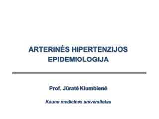ARTERINĖS HIPERTENZIJOS EPIDEMIOLOGIJA Prof. Jūratė Klumbienė Kauno medicinos universitetas