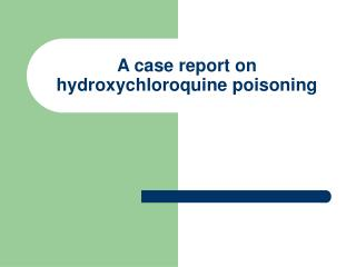 A case report on hydroxychloroquine poisoning
