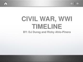 CIVIL WAR, WWI TIMELINE  BY: DJ Dureg and Ricky Ahlo-Pinera