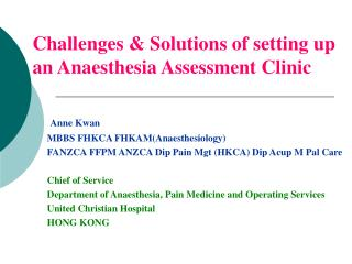 Challenges & Solutions of setting up an Anaesthesia Assessment Clinic Anne Kwan