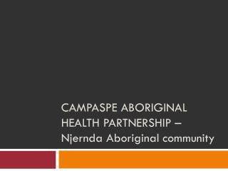 Campaspe Aboriginal health partnership �  Njernda Aboriginal community