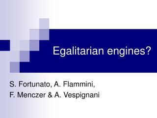 Egalitarian engines?