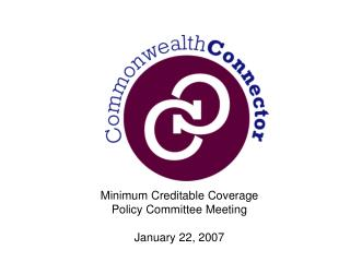 Minimum Creditable Coverage Policy Committee Meeting January 22, 2007