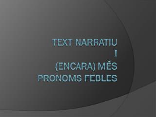 Text narratiu i (Encara) més pronoms febles