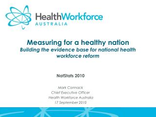 Measuring for a healthy nation  Building the evidence base for national health workforce reform