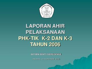 LAPORAN AHIR PELAKSANAAN PHK-TIK  K-2 DAN K-3 TAHUN 2006