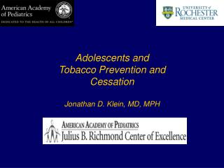 Adolescents and Tobacco Prevention and Cessation  Jonathan D. Klein, MD, MPH