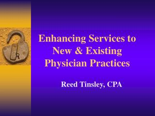 Enhancing Services to New & Existing Physician Practices