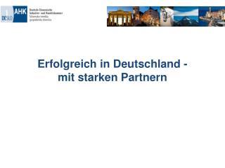 Erfolgreich in Deutschland -   mit starken Partnern
