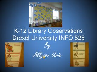 K-12 Library Observations  Drexel University INFO 525