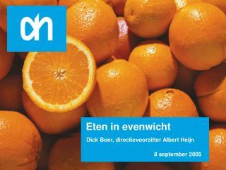 Eten in evenwicht  Dick Boer, directievoorzitter Albert Heijn   8 september 2005