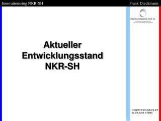 Aktueller Entwicklungsstand  NKR-SH