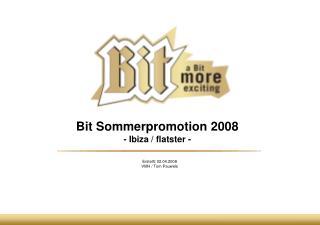 Bit Sommerpromotion 2008 - Ibiza / flatster -