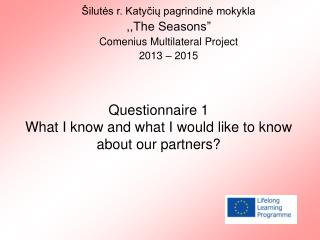 Questionnaire 1 What I know and what I would like to know about our partners?