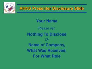 AHNS Presenter Disclosure Slide