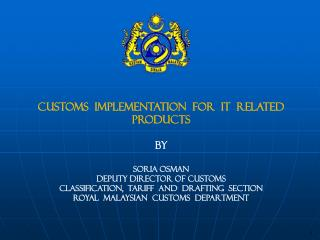 CUSTOMS  IMPLEMENTATION  FOR  IT  RELATED PRODUCTS BY SORIA OSMAN DEPUTY DIRECTOR OF CUSTOMS