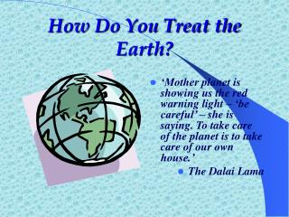 How Do You Treat the Earth?