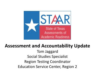 Assessment and Accountability Update Tom Jaggard Social Studies Specialist